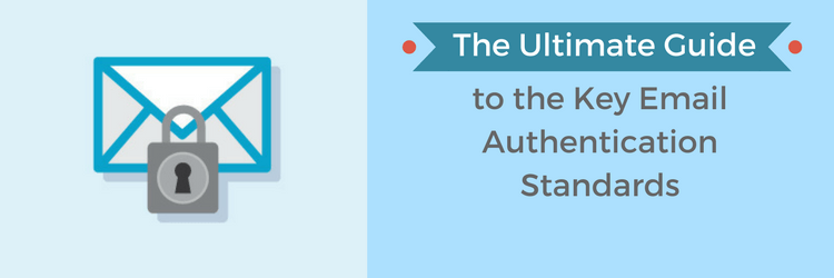 Email Authentication: the Ultimate Guide