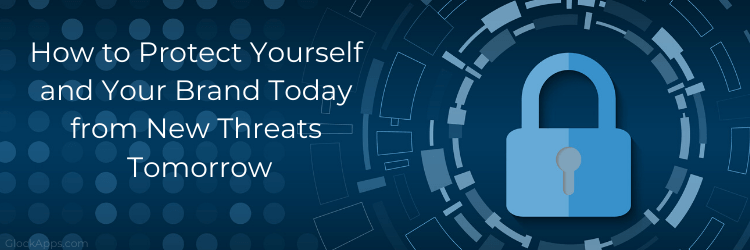 Protecting Yourself and Your Business Today from New Threats Tomorrow